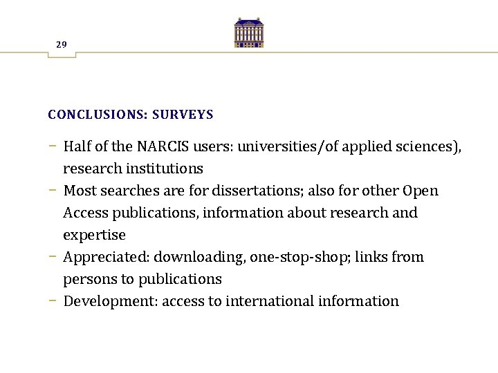 29 CONCLUSIONS: SURVEYS − Half of the NARCIS users: universities/of applied sciences), research institutions