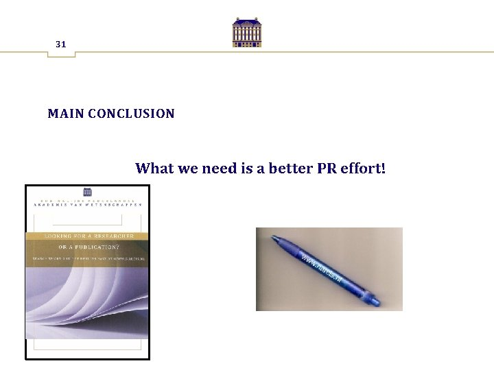 31 MAIN CONCLUSION What we need is a better PR effort!