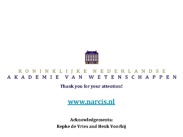 Thank you for your attention! www. narcis. nl Acknowledgements: Repke de Vries and Henk