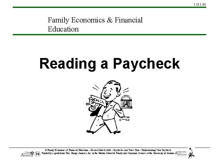 1. 13. 1. G 1 Family Economics & Financial Education Reading a Paycheck ©