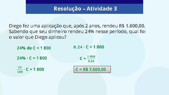 Resolução – Atividade 3 Diego fez uma aplicação que, após 2 anos, rendeu R$
