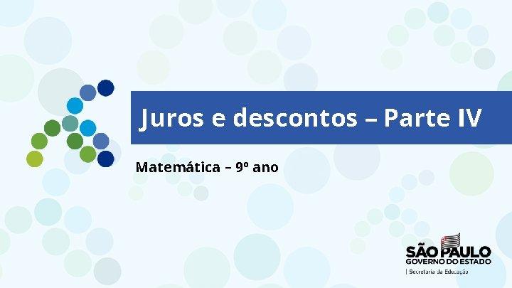 Juros e descontos – Parte IV Matemática – 9º ano