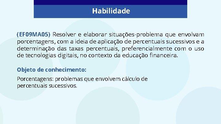 Habilidade (EF 09 MA 05) Resolver e elaborar situações-problema que envolvam porcentagens, com a