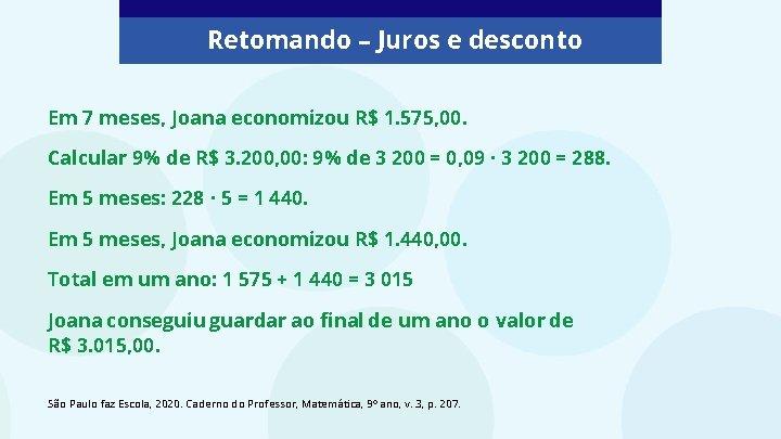 Retomando – Juros e desconto Em 7 meses, Joana economizou R$ 1. 575, 00.