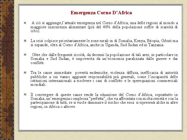 Emergenza Corno D'Africa A ciò si aggiunge, l'attuale emergenza nel Corno d'Africa, una delle