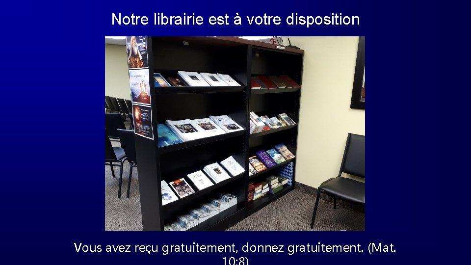 Notre librairie est à votre disposition Vous avez reçu gratuitement, donnez gratuitement. (Mat.
