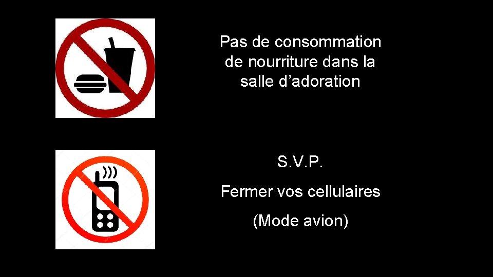 Pas de consommation de nourriture dans la salle d'adoration S. V. P. Fermer vos