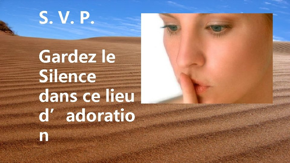 S. V. P. Gardez le Silence dans ce lieu d'adoratio n