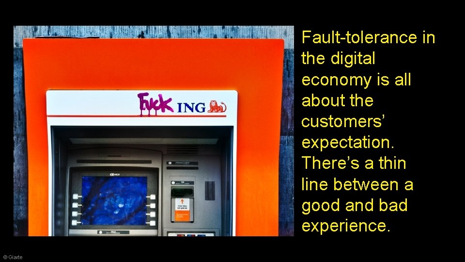 Fault-tolerance in the digital economy is all about the customers' expectation. There's a thin