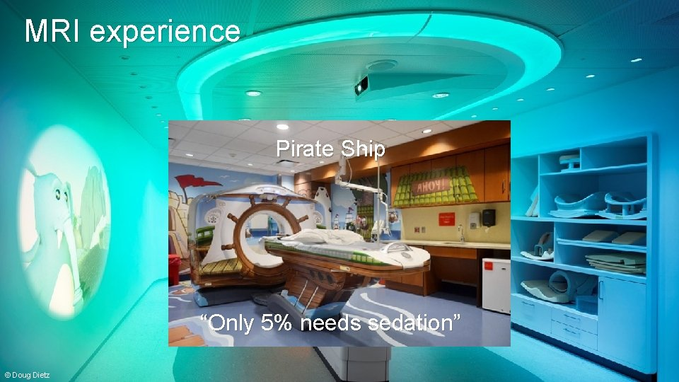 """MRI experience Pirate Ship """" 80% of the kids need sedation because they are"""