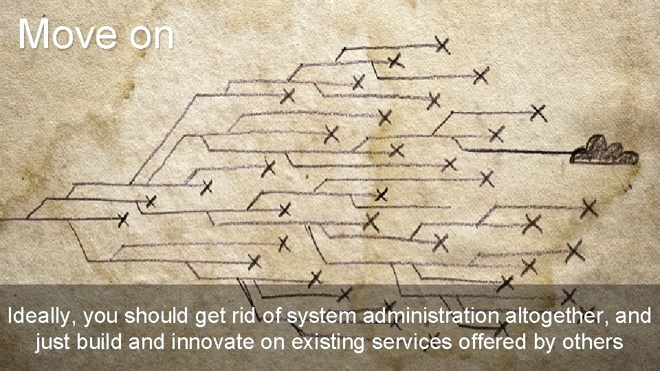 Move on Ideally, you should get rid of system administration altogether, and just build
