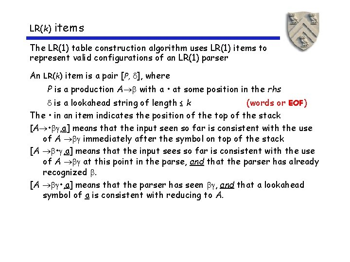 LR(k) items The LR(1) table construction algorithm uses LR(1) items to represent valid configurations