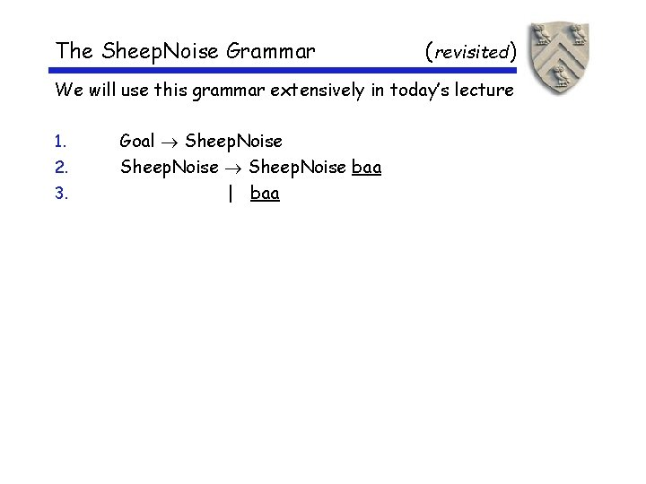 The Sheep. Noise Grammar (revisited) We will use this grammar extensively in today's lecture