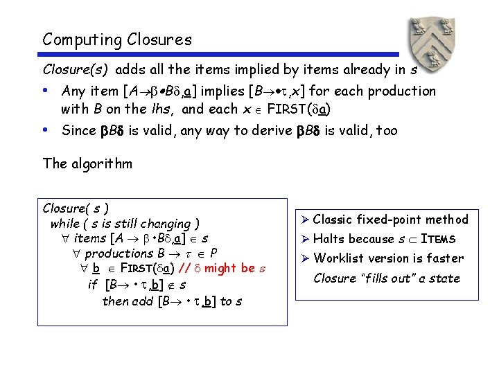 Computing Closures Closure(s) adds all the items implied by items already in s •