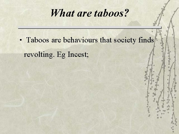 What are taboos? • Taboos are behaviours that society finds revolting. Eg Incest;