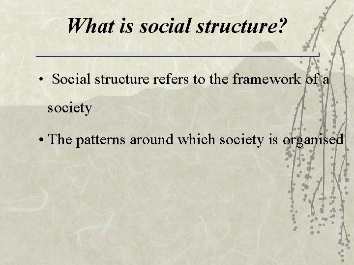 What is social structure? • Social structure refers to the framework of a society