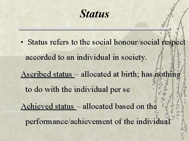 Status • Status refers to the social honour/social respect accorded to an individual in
