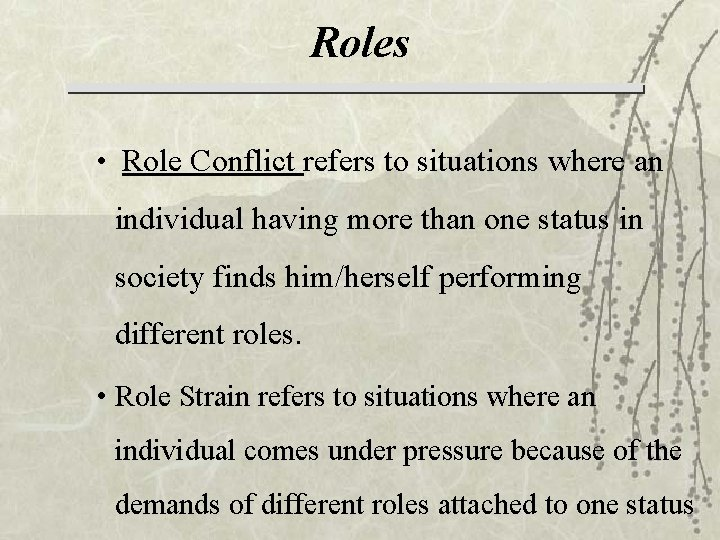 Roles • Role Conflict refers to situations where an individual having more than one
