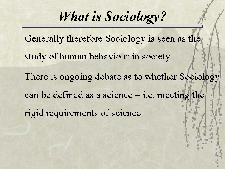 What is Sociology? Generally therefore Sociology is seen as the study of human behaviour