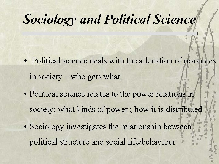 Sociology and Political Science • Political science deals with the allocation of resources in