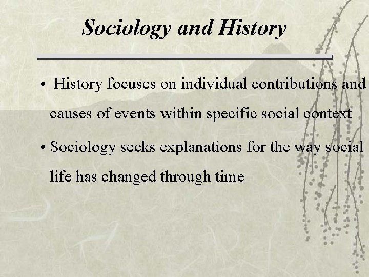 Sociology and History • History focuses on individual contributions and causes of events within