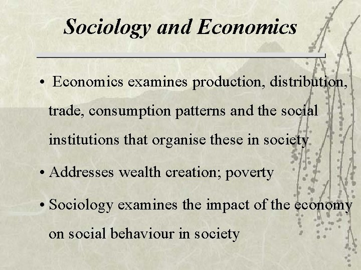 Sociology and Economics • Economics examines production, distribution, trade, consumption patterns and the social