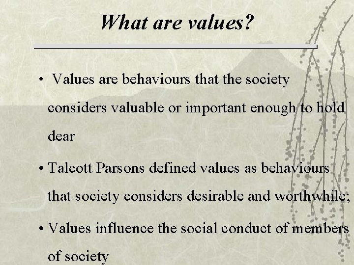 What are values? • Values are behaviours that the society considers valuable or important