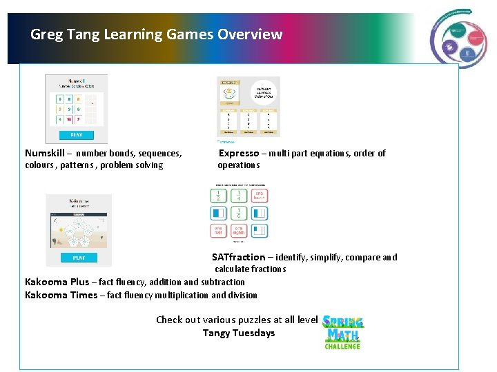 Greg Tang Learning Games Overview Numskill – number bonds, sequences, Expresso – multi part