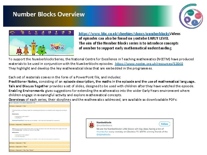 Number Blocks Overview https: //www. bbc. co. uk/cbeebies/shows/numberblocks. Videos of episodes can also be