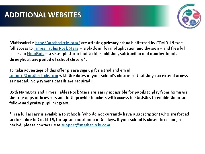 ADDITIONAL WEBSITES Mathscircle http: //mathscircle. com/ are offering primary schools affected by COVID-19 free