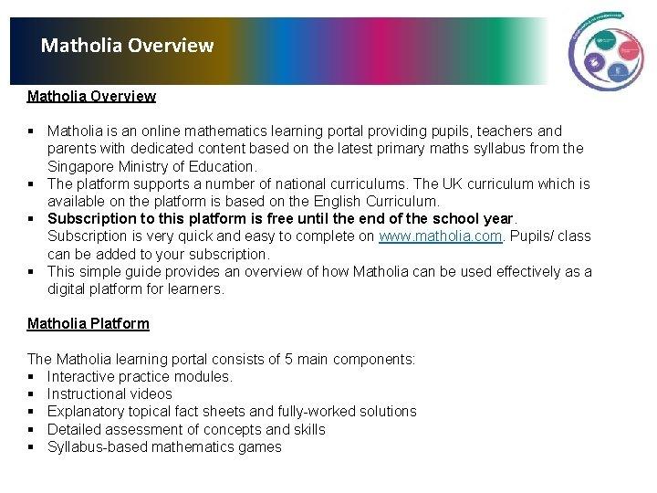 Matholia Overview § Matholia is an online mathematics learning portal providing pupils, teachers and