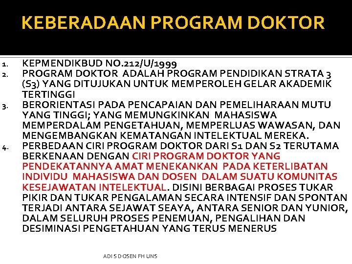 KEBERADAAN PROGRAM DOKTOR 1. 2. 3. 4. KEPMENDIKBUD NO. 212/U/1999 PROGRAM DOKTOR ADALAH PROGRAM