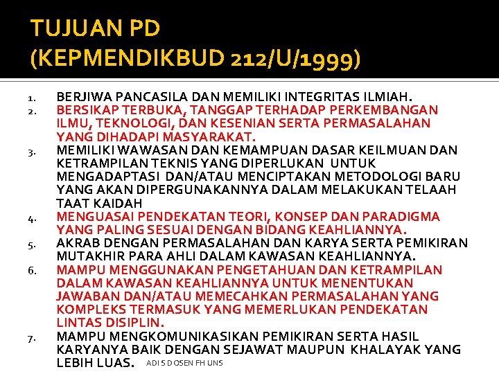 TUJUAN PD (KEPMENDIKBUD 212/U/1999) 1. 2. 3. 4. 5. 6. 7. BERJIWA PANCASILA DAN