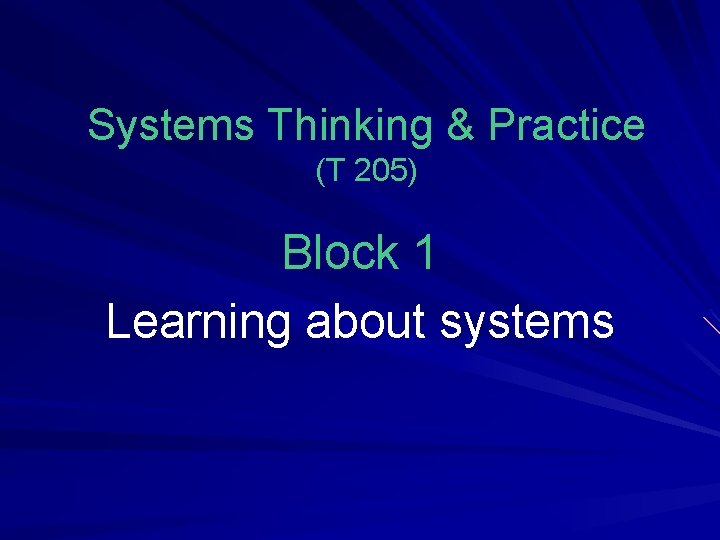Systems Thinking & Practice (T 205) Block 1 Learning about systems