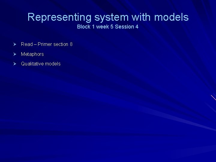 Representing system with models Block 1 week 5 Session 4 Ø Read – Primer