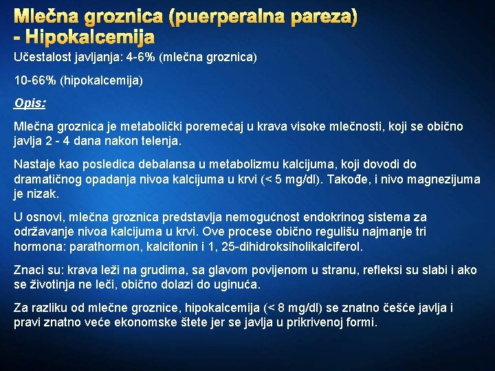 Mlečna groznica (puerperalna pareza) - Hipokalcemija Učestalost javljanja: 4 -6% (mlečna groznica) 10 -66%