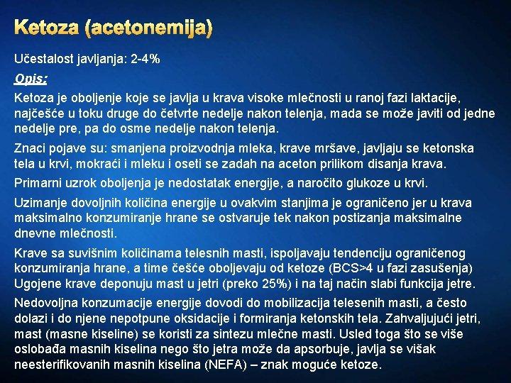 Ketoza (acetonemija) Učestalost javljanja: 2 -4% Opis: Ketoza je oboljenje koje se javlja u