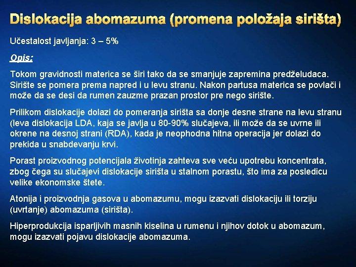 Dislokacija abomazuma (promena položaja sirišta) Učestalost javljanja: 3 – 5% Opis: Tokom gravidnosti materica