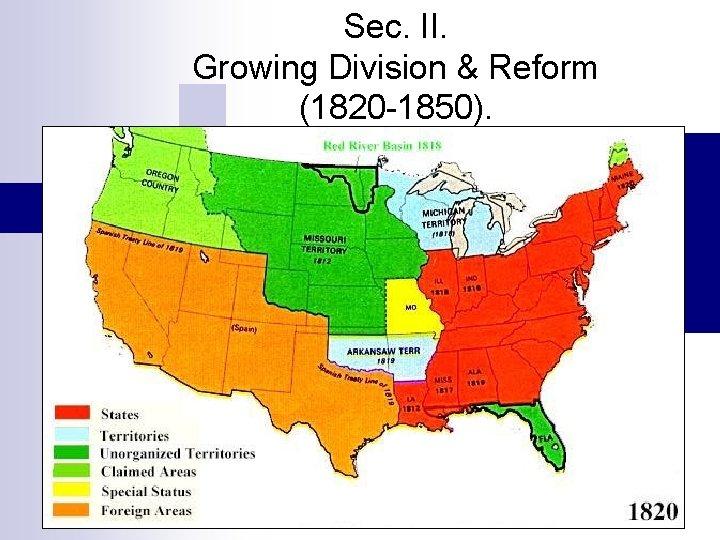 Sec. II. Growing Division & Reform (1820 -1850).