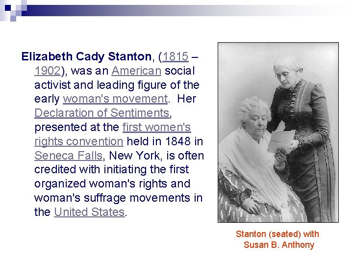 Elizabeth Cady Stanton, (1815 – 1902), was an American social activist and leading figure