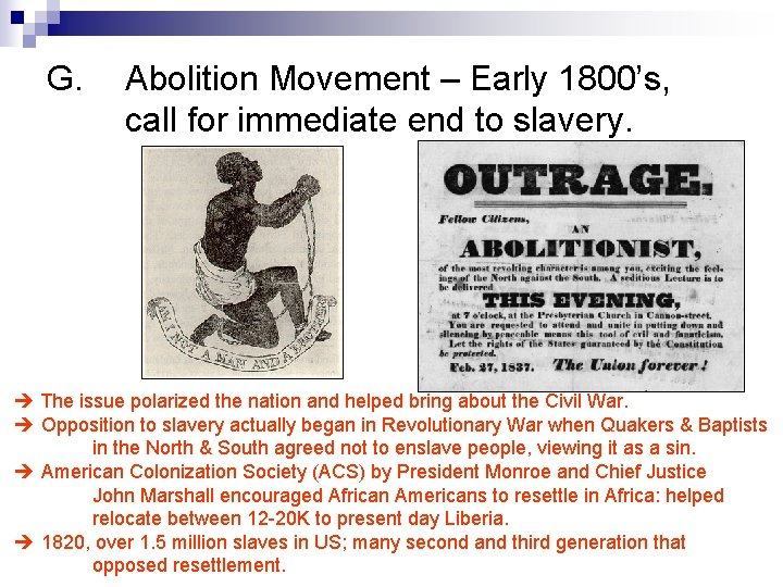 G. Abolition Movement – Early 1800's, call for immediate end to slavery. The issue