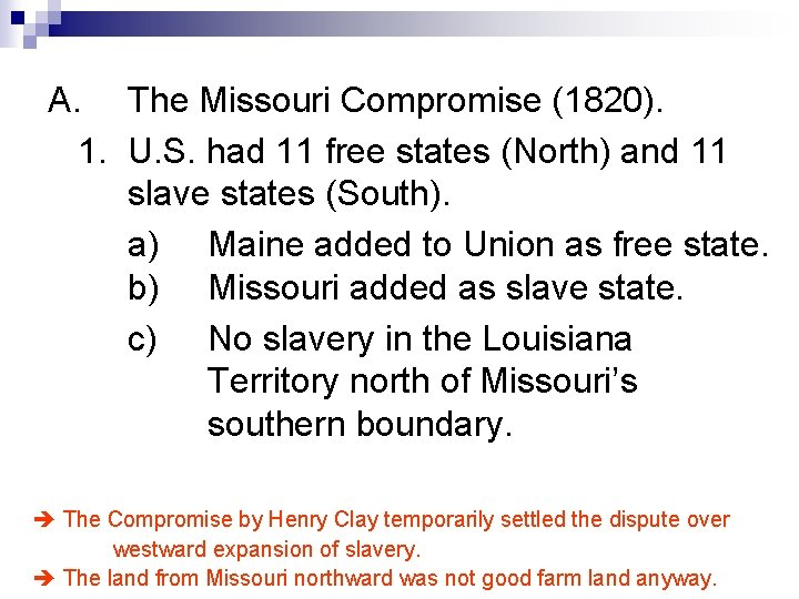 A. The Missouri Compromise (1820). 1. U. S. had 11 free states (North) and