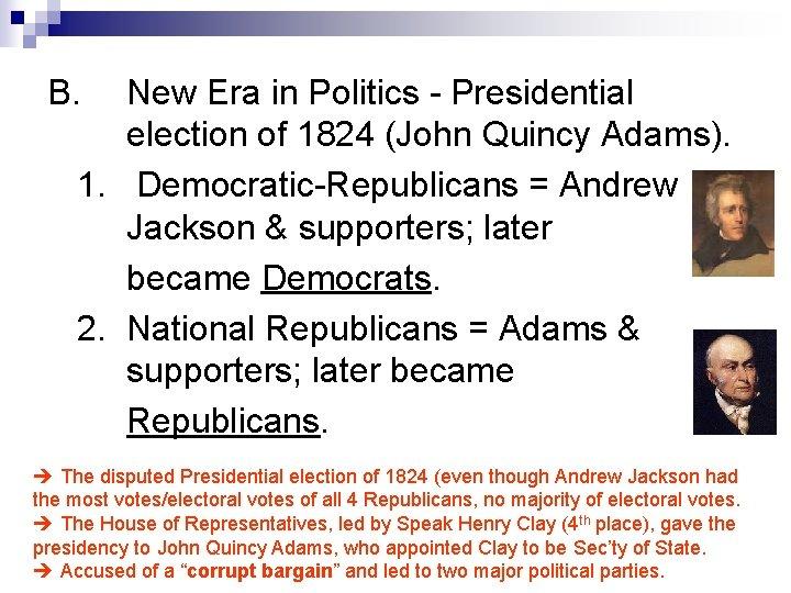 B. New Era in Politics - Presidential election of 1824 (John Quincy Adams). 1.