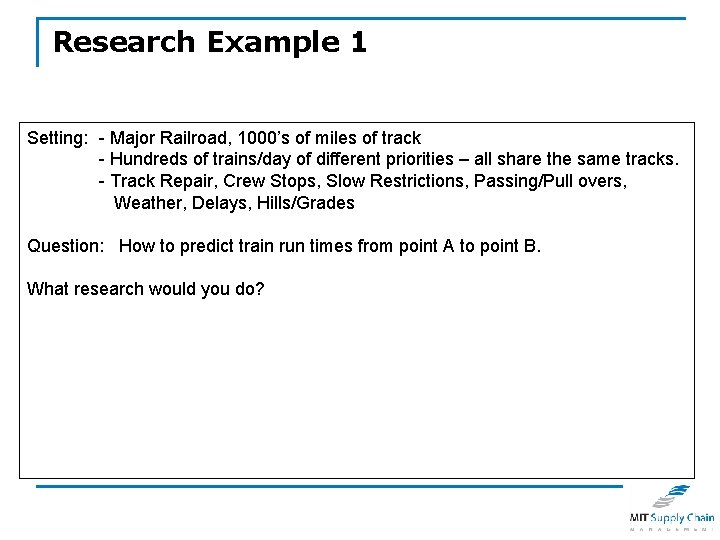 Research Example 1 Setting: - Major Railroad, 1000's of miles of track - Hundreds