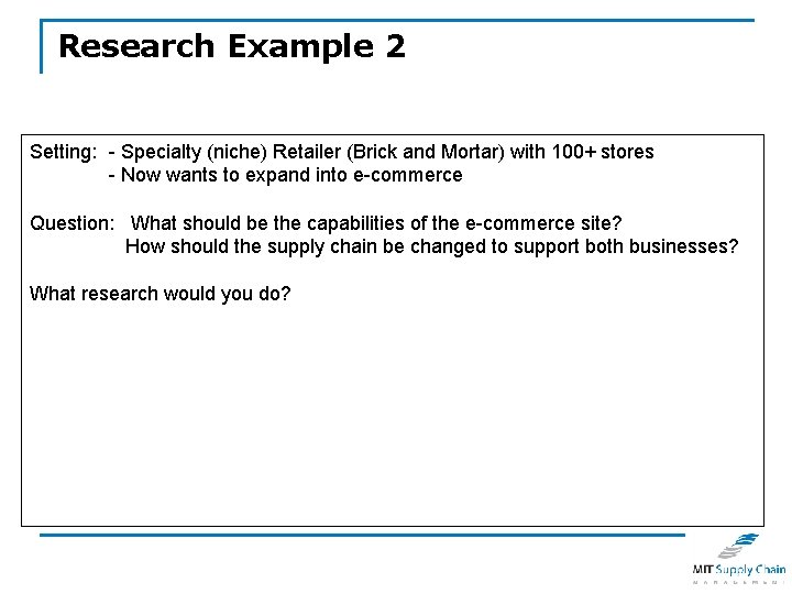 Research Example 2 Setting: - Specialty (niche) Retailer (Brick and Mortar) with 100+ stores