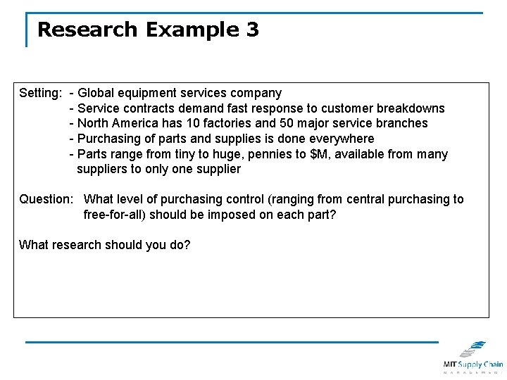 Research Example 3 Setting: - Global equipment services company - Service contracts demand fast