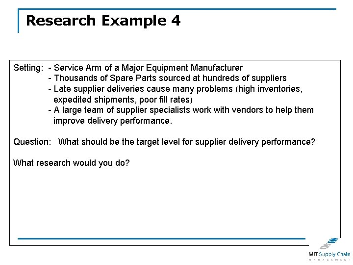 Research Example 4 Setting: - Service Arm of a Major Equipment Manufacturer - Thousands