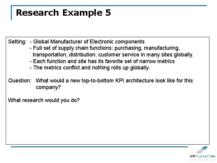 Research Example 5 Setting: - Global Manufacturer of Electronic components - Full set of