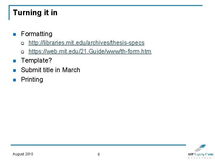Turning it in n Formatting q q n n n http: //libraries. mit. edu/archives/thesis-specs