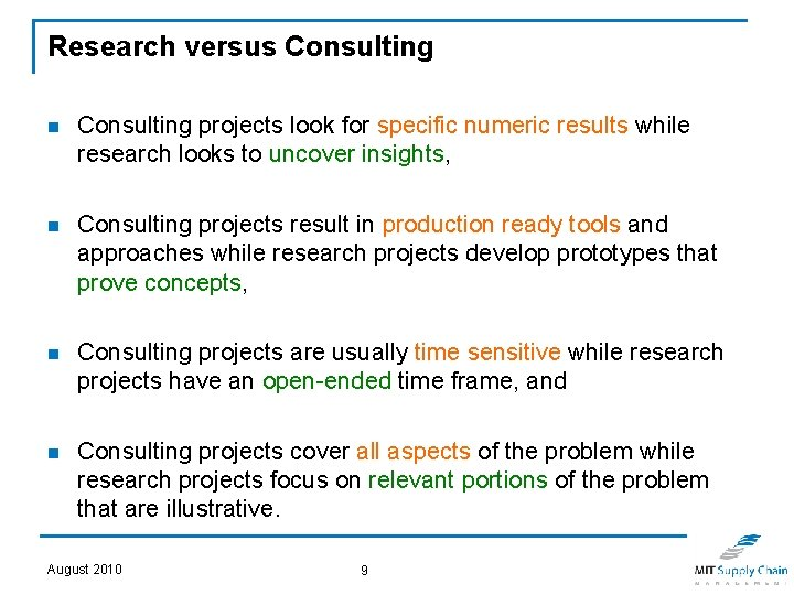 Research versus Consulting n Consulting projects look for specific numeric results while research looks